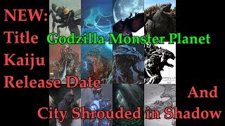 Godzilla Monster Planet New Title, Kaiju, Release Date, and City Shrouded In Shadow Updates