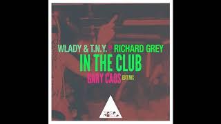 Wlady, Richard Grey, T.N.Y. - In the Club (Gary Caos Edit Mix)