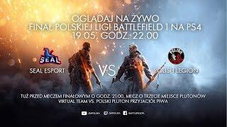 Finał Ligi BF1 na PS4 - SEAL ESPORT VS POLISH LEGION i mecz o 3 miejsce
