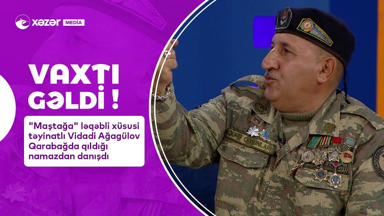 """""""Maştağa"""" Ləqəbli Xüsusi Təyinatlı Vidadi Ağagülov Qarabağda Qıldığı Namazdan Danışdı -"""