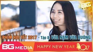 Phim Hài Tết 2017 Mới Nhất | Phim Sắp Ra Tập 8 Full: Vừa Nắm Vừa Buông | Phim Hài Tết Mới Nhất 2017