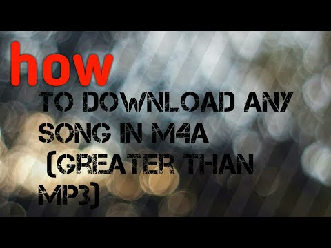 How download any song in m4a [Greater quality than mp3]