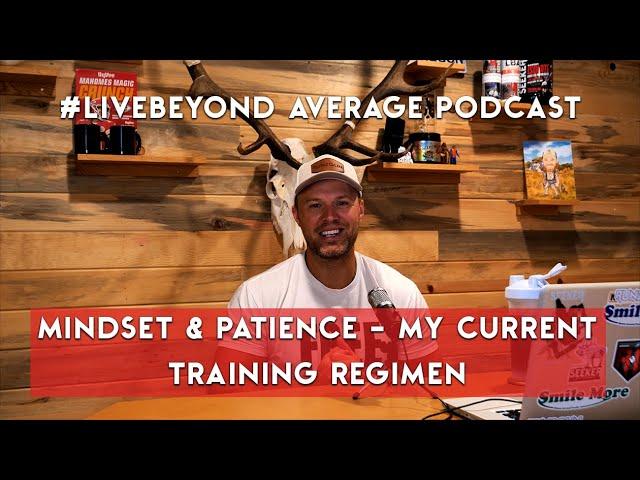 #LiveBeyondAverage Pocast 186 || Mindset & Patience-My Current Training Style