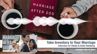 MAG 11: Why It's Important To Take Inventory In Your Marriage w/ Elisha & Katie Voetberg