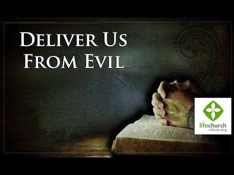 Deliver Us from Evil (John 17:6-19) - Life Church St Louis
