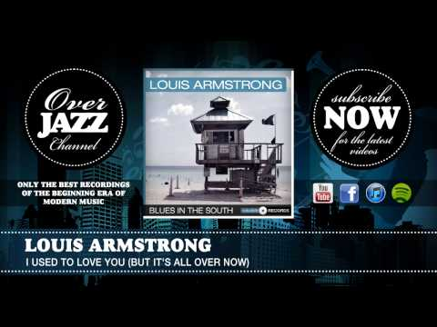 louis armstrong i used to love you but it s all over now