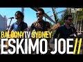 watch he video of ESKIMO JOE - GOT WHAT YOU NEED (BalconyTV)