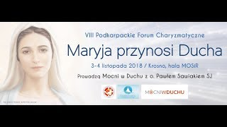 VIII Podkarpackie Forum Charyzmatyczne Maryja Przynosi Ducha Krosno 2018 LIVE - Na żywo