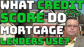 What Credit Score Do Mortgage Lenders Use?