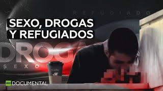Sexo, drogas y refugiados - Documental de RT