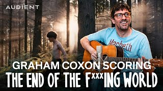 Graham Coxon Scoring The End Of The F***ing World Soundtrack