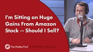I'm Sitting on Huge Gains From Amazon Stock -- Should I Sell?