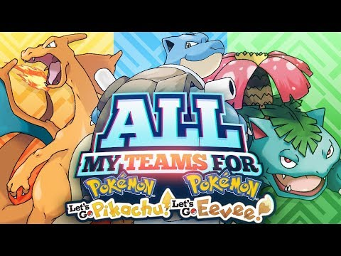 All My TEAMS For Pokemon LET'S GO Pikachu & Eevee!