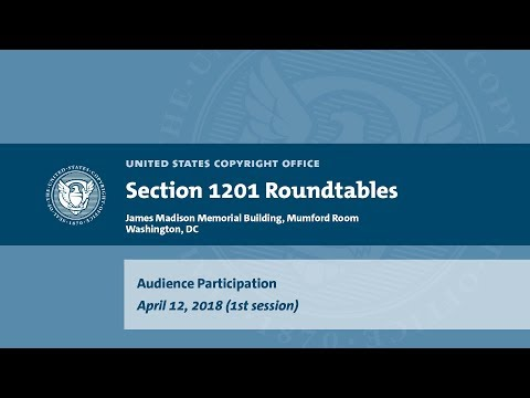 Seventh Triennial Section 1201 Rulemaking Hearings: Washington, DC (April 12, 2018) - Aud. [1]