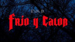 Eva b - Frío y calor (Videoclip Oficial)