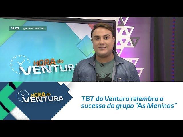 """TBT do Ventura relembra o sucesso do grupo """"As Meninas"""" - Bloco 01"""
