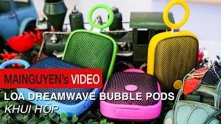 khui hop loa di dong dreamwave bubble pods - wwwmainguyenvn