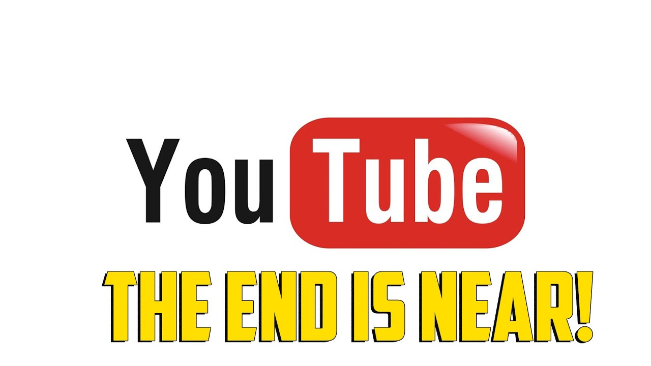 The End of Youtube - YouTube