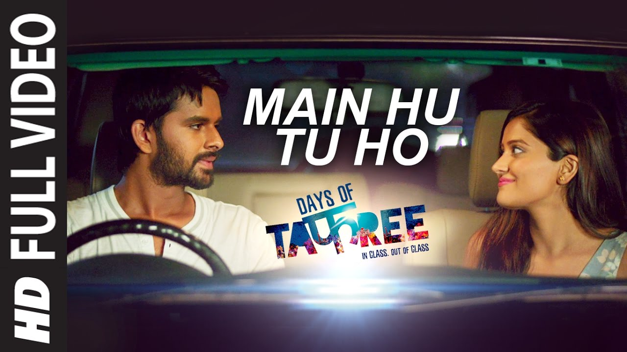 Download MAIN HU TU HO Full Video Song    Days Of Tafree - In Class Out Of Class   ARIJIT SINGH