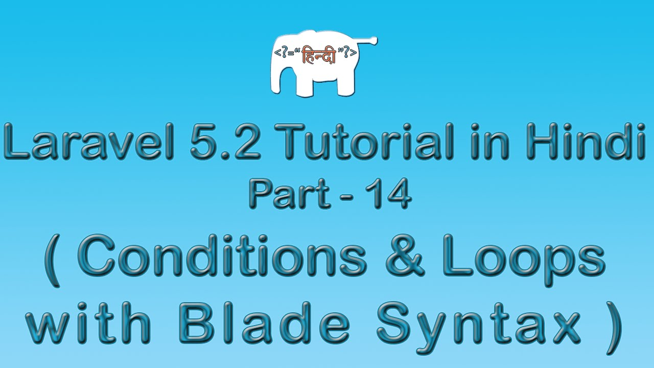 Laravel 5 Tutorial for Beginners in Hindi ( if/else & loops in Blade Syntax ) | Part-14