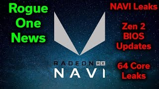 NAVI Leaks — Zen 2 BIOS Updates — 64 Core Benchmarks — Rogue One News