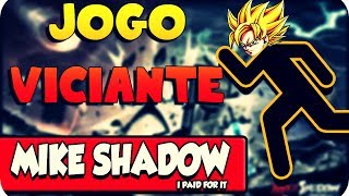 UM DOS JOGOS MAIS VICIANTES DA INTERNET MIKE SHADOW I PAID FOR IT
