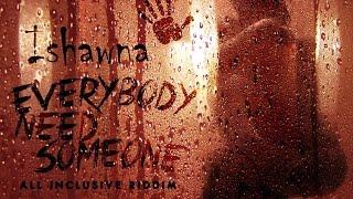Ishawna - Everybody Need Someone (Raw) All Inclusive Riddim - May 2016