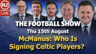 McManus: Who At Celtic Is Responsible for Signings? - The Football Show - Thurs 15th August 2019.