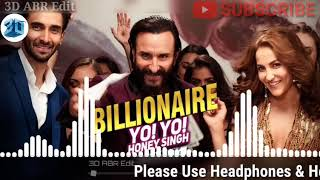 3D  FULL BILLIONAIRE || YO YO HONNY SHING || BAZAR MOVIE SAIF ALI KHAN 3D AUDIO||