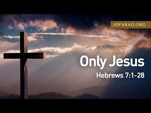 Only Jesus, Hebrews 7:1-28 – August 1st, 2021