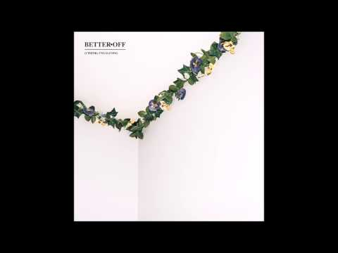 Better Off - (I Think) I'm Leaving [FULL ALBUM]