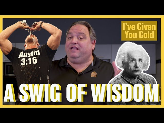 A Swig of Wisdom - I've Given you Gold
