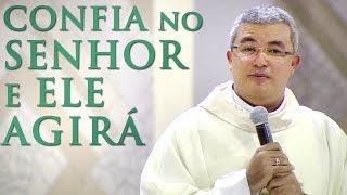Confia no Senhor e Ele agirá - Pe. Roger Luis (07/12/16)