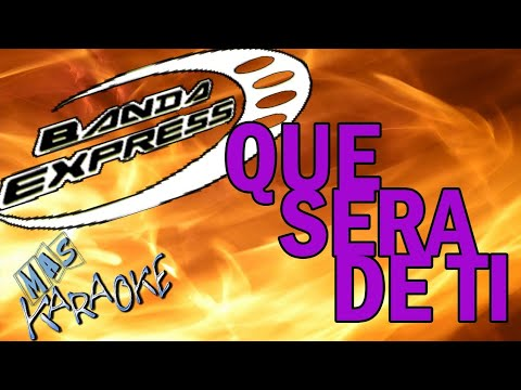BANDA EXPRESS - QUE SERA DE TI (KARAOKE)