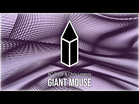 AC Slater & Chris Lorenzo - Giant Mouse