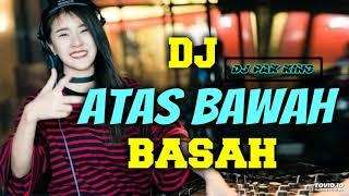 Download DJ PAK KING ATAS BAWAH BASAH REMIX 80 JT VIRAL 2019 PALING ENAK SEDUNIA Mp3