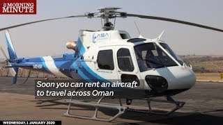 Soon you can rent an aircraft to travel across Oman