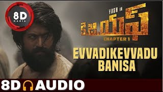 Evvadikevvadu Banisa Song  || 8D AUDIO || KGF Telugu Movie || Yash