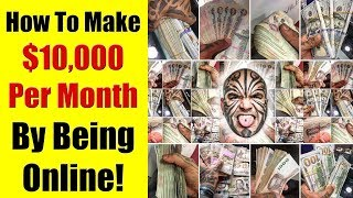 How To Make $10,000 Per Month Online - Tips, Tricks & Strategies!