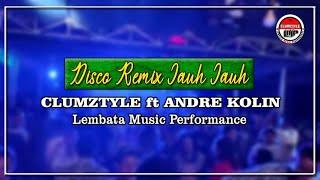 Clumztyle ft Andre Kolin__Jauh Jauh [Disco Remix]_L.M.P