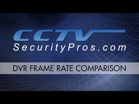 DVR Frame Rate Comparison - CCTV Security Pros