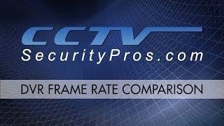 DVR Frame Rate Comparison - CCTV Security Pros