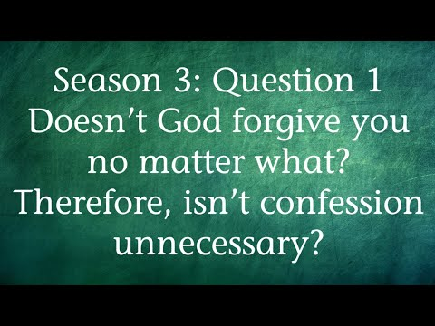 S3Q1 - Doesn't God forgive you no matter what? Therefore, isn't confession unnecessary?