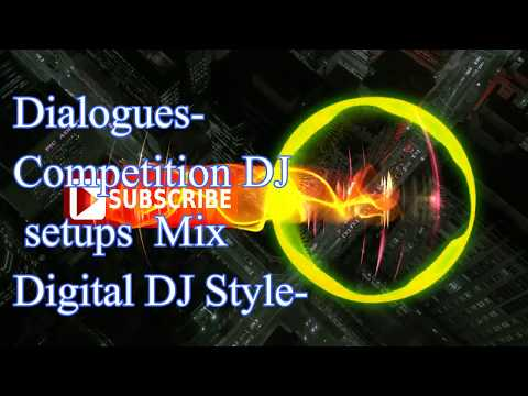 Dialogues-Competition DJ setups  Mix Digital DJ Style-
