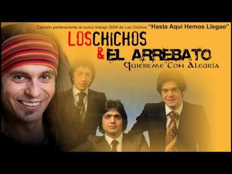 Los Chichos & El Arrebato - Quiéreme Con Alegría.