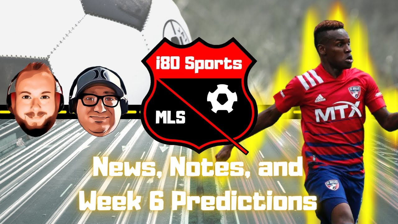 MLS Week 6 News, Notes, and Predictions