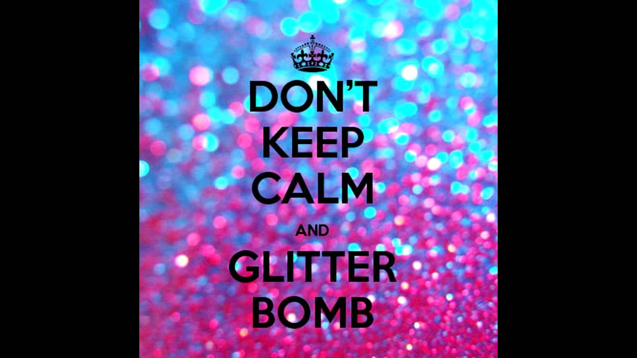 don t keep calm and glitter bomb youtube