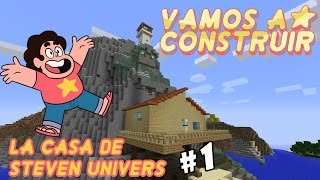 MInecraft / Vamos a construir / La Casa de Steven Universe #1