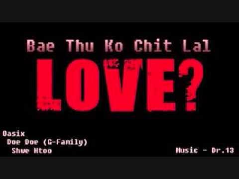 ဘယ္သူ႔ကုိခ်စ္လဲ (Full Version) - ( Oasix , Doe Doe , Shwe Htoo )
