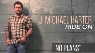 Watch J Michael Harter No Plans video